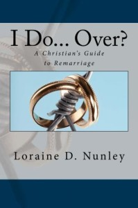 I Do Over... A Christian's Guide to Remarriage by Loraine D. Nunley