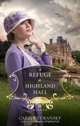 A Refuge at Highland Hall by Carrie Turansky