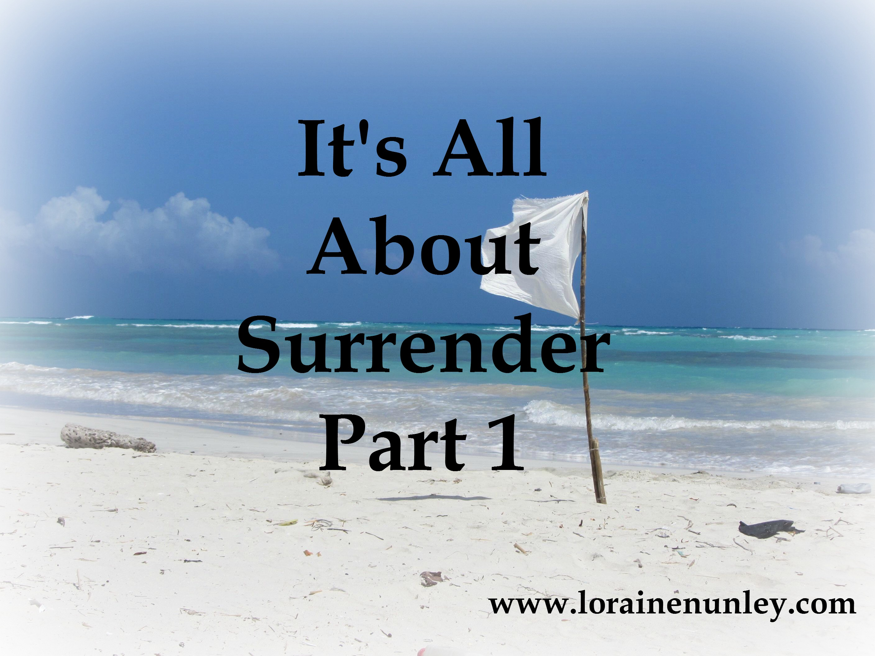It's all about surrender - Part 1
