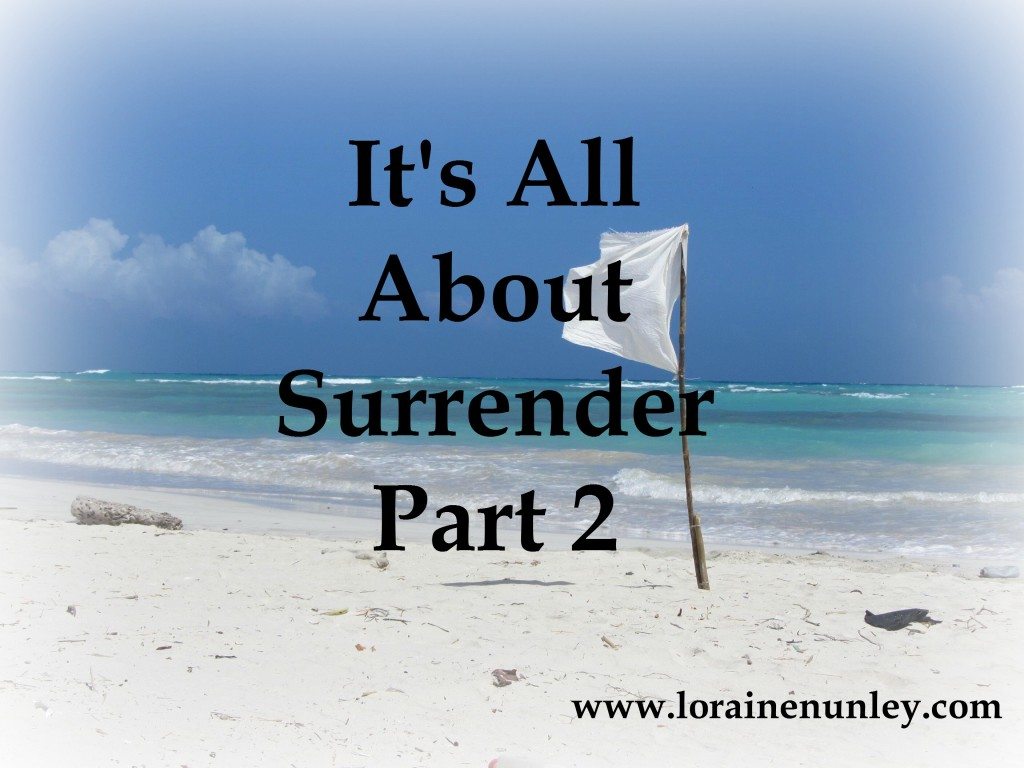 It's All About Surrender - Part 2   www.lorainenunley.com