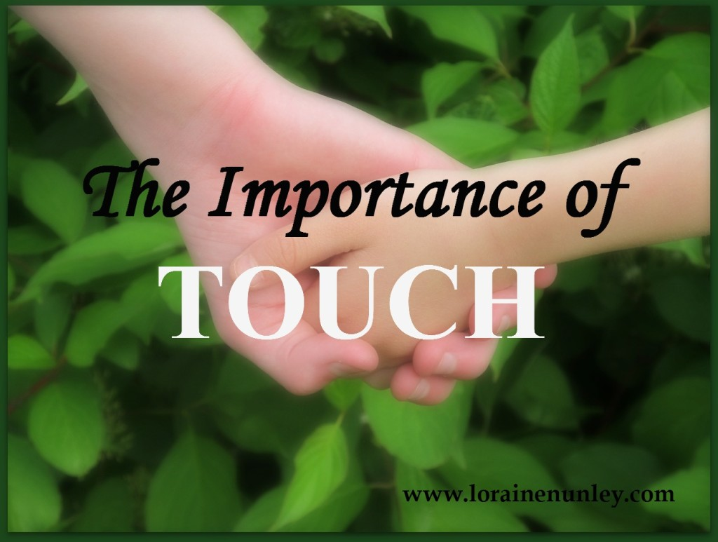 The importance of touch  www.lorainenunley.com