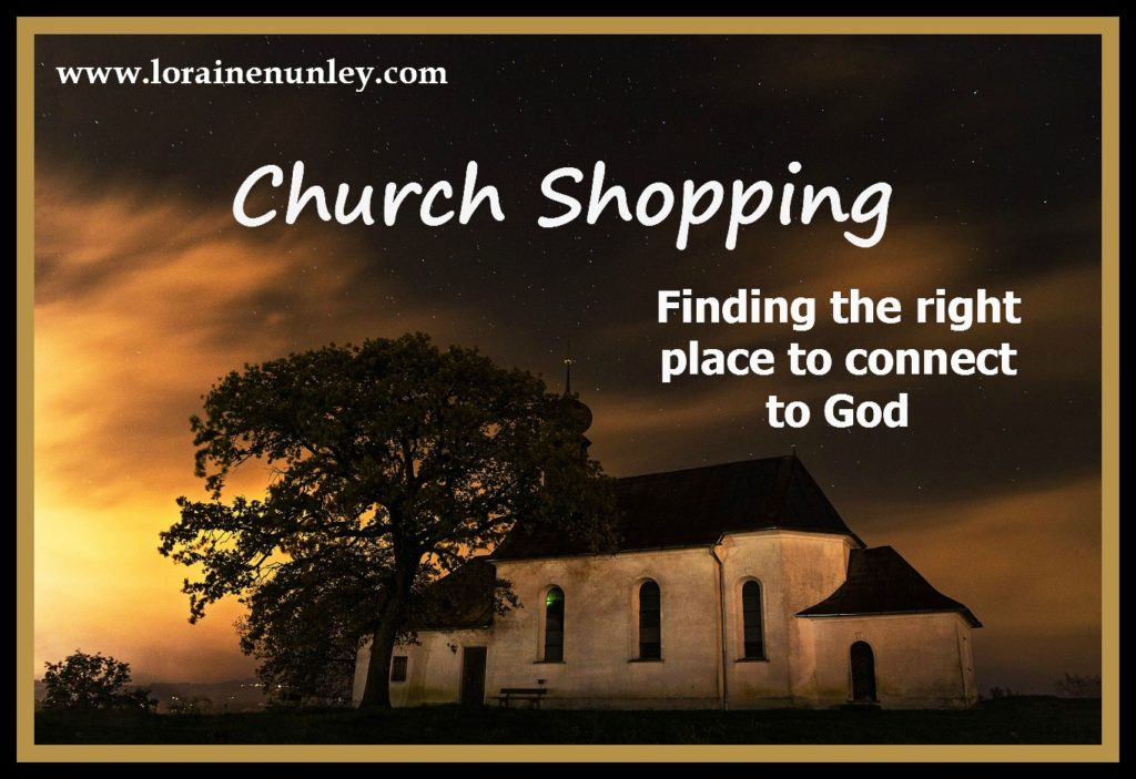 Church Shopping: Finding the right place to connect to God | www.lorainenunley.com