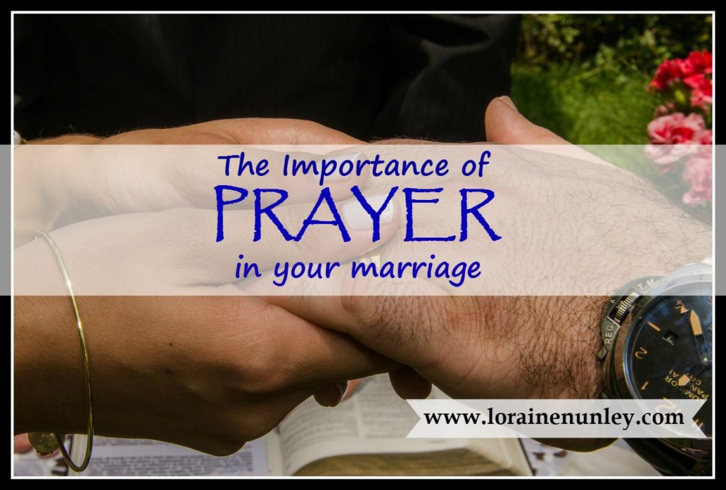 The Importance of Prayer in your Marriage | www.lorainenunley.com