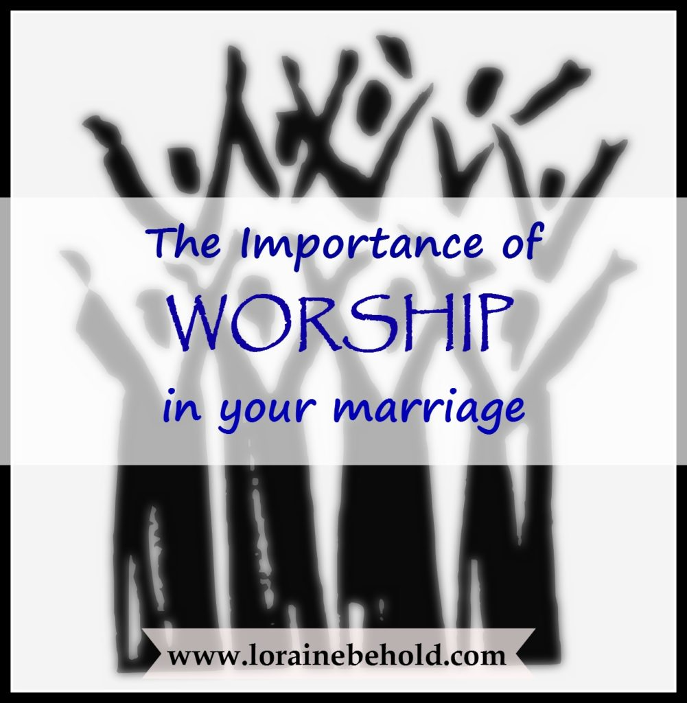 The Importance of Worship in your marriage | www.lorainenunley.com