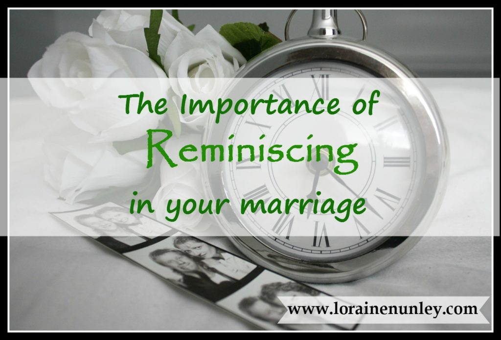 The Importance of Reminiscing in your Marriage | www.lorainenunley.com