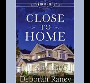 Close to Home by Deborah Raney | Book Review by Loraine Nunley