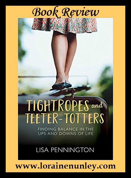 Book Review: Tightropes and Teeter-Totters by Lisa Pennington + Giveaway