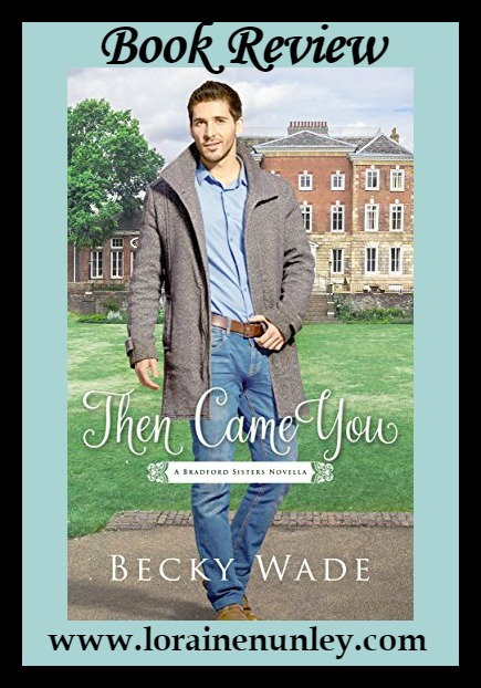 Then Came You by Becky Wade | Book Review by Loraine Nunley