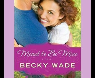 Meant to Be Mine by Becky Wade | Book Review by Loraine Nunley