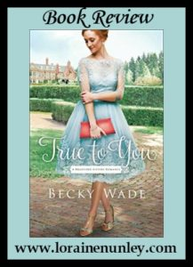 True to You by Becky Wade | Book Review by Loraine Nunley