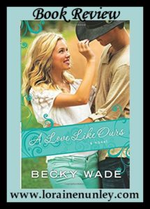 A Love Like Ours by Becky Wade: Book Review by Loraine Nunley