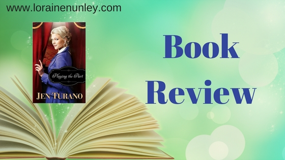 Playing the Part by Jen Turano | Book Review by Loraine Nunley