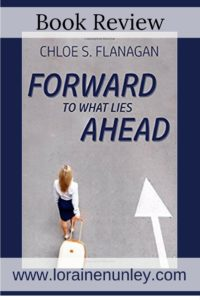 Forward to What Lies Ahead by Chloe S Flanagan | Book Review by Loraine Nunley
