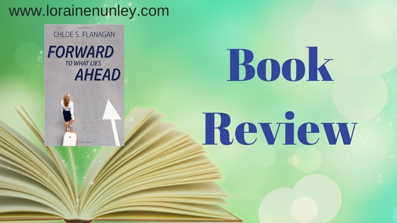 Book Review: Forward to What Lies Ahead by Chloe S Flanagan