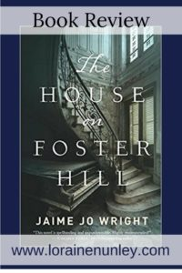 The House on Foster Hill by Jaime Jo Wright | Book Review by Loraine Nunley