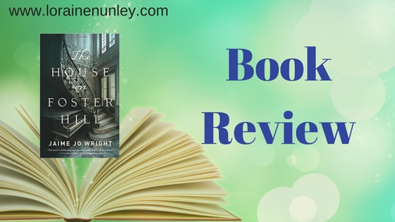 House on Foster Hill by Jaime Jo Wright | Book Review by Loraine Nunley