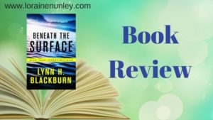 Beneath The Surface by Lynn H Blackburn | Book Review by Loraine Nunley