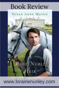 A Most Noble Heir by Susan Anne Mason | Book Review by Loraine Nunley