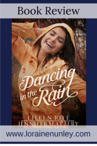 Dancing in the Rain by Jennifer Slattery and Eileen Rife | Book Review by Loraine Nunley #BookReview @lorainenunley