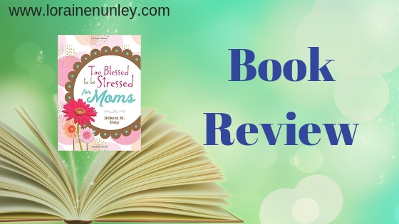 Book Review: Too Blessed to be Stressed for Moms by Debora M Coty + Giveaway