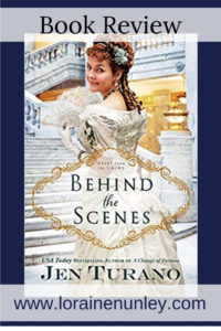 Behind the Scenes by Jen Turano | Book Review by Loraine Nunley #BookReview @lorainenunley