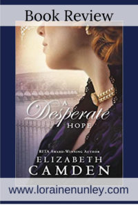 A Desperate Hope by Elizabeth Camden | Book Review by Loraine Nunley #BookReview @lorainenunley