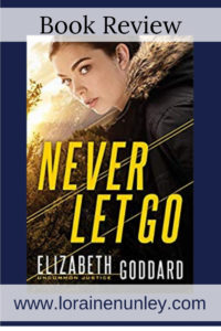 Never Let Go by Elizabeth Goddard | Book Review by Loraine Nunley #BookReview @lorainenunley
