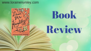 Dear Mr. Knightley by Katherine Reay | Book Review by Loraine Nunley #BookReview @lorainenunley