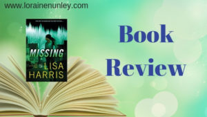 Missing by Lisa Harris | Book Review by Loraine Nunley #BookReview @lorainenunley