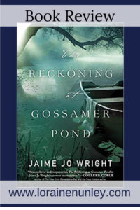 The Reckoning at Gossamer Pond by Jaime Jo Wright | Book Review by Loraine Nunley #BookReview @lorainenunley