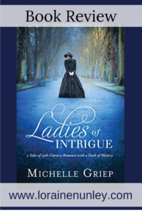 Ladies of Intrigue by Michelle Griep | Book Review by Loraine Nunley #bookreview