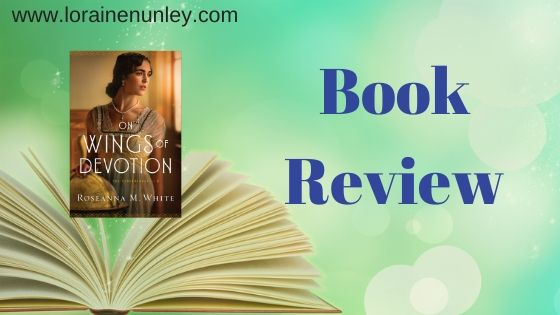 Book Review: On Wings of Devotion by Roseanna M White + Giveaway