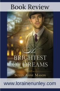 The Brightest of Dreams by Susan Anne Mason | Book review by Loraine Nunley #bookreview