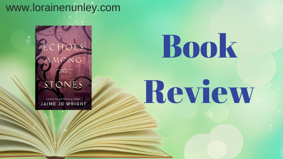 Echoes Among the Stones by Jaime Jo Wright | Book Review by Loraine Nunley #bookreview