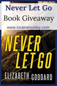 Giveaway at Loraine Nunley's website: Never Let Go by Elizabeth Goddard #bookgiveaway