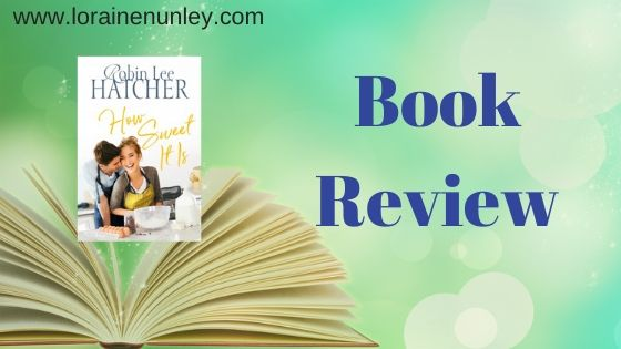 How Sweet It Is by Robin Lee Hatcher | Book Review by Loraine Nunley #bookreview