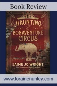 The Haunting at Bonaventure Circus by Jaime Jo Wright | Book review by Loraine Nunley #bookreview