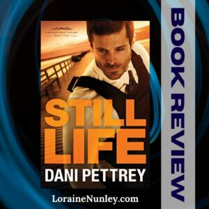 Still Life by Dani Pettrey | Book review by Loraine Nunley #bookreview