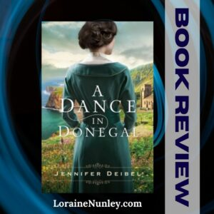 A Dance in Donegal by Jennifer Deibel | Book Review by Loraine Nunley #bookreview