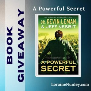 Giveaway at Loraine Nunley's website: A Powerful Secret by Dr Kevin Leman and Jeff Nesbit #bookgiveaway