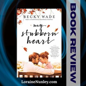 My Stubborn Heart by Becky Wade | Book Review by Loraine Nunley #bookreview