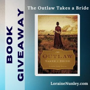 Giveaway at Loraine Nunley's website: The Outlaw Takes a Bride by Susan Page Davis #bookgiveaway
