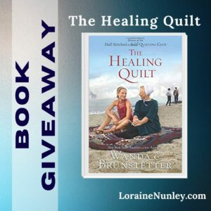 Giveaway at Loraine Nunley's website: The Healing Quilt by Wanda E Brunstetter #bookgiveaway
