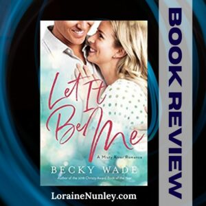 Let It Be Me by Becky Wade | Book Review by Loraine Nunley #bookreview