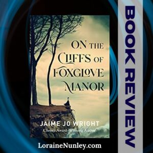 On the Cliffs of Foxglove Manor by Jaime Jo Wright | Book review by Loraine Nunley #bookreview