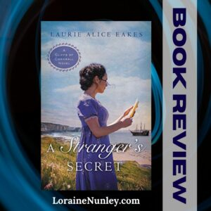 A Stranger's Secret by Laurie Alice Eakes | Book review by Loraine Nunley #bookreview